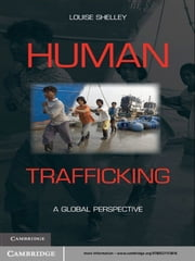 Human Trafficking - A Global Perspective ebook by Louise Shelley
