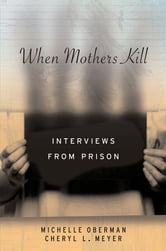 When Mothers Kill - Interviews from Prison ebook by Michelle Oberman,Cheryl L. Meyer