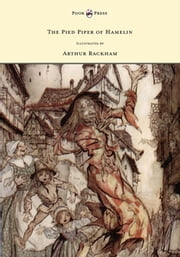 The Pied Piper of Hamelin - Illustrated by Arthur Rackham ebook by Robert Browning
