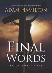 Final Words From the Cross - From the Cross ebook by Adam Hamilton