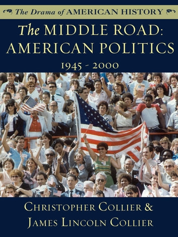 The Middle Road - American Politics, 1945-2000 ebook by James Lincoln Collier,Christopher Collier