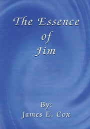 The Essence of Jim ebook by James E. Cox
