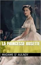 La Princesse Rosette ebook by Madame d' Aulnoy