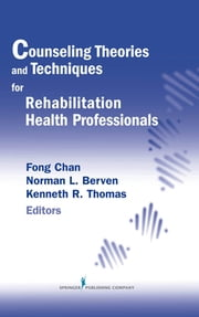Counseling Theories and Techniques for Rehabilitation Health Professionals ebook by Norman L. Berven, PhD,Kenneth R. Thomas, DEd,Fong Chan, PhD, CRC