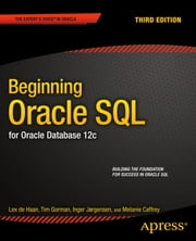 Beginning Oracle SQL - For Oracle Database 12c ebook by Tim Gorman,Melanie Caffrey,Lex deHaan,Inger Jorgensen