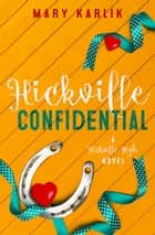 Hickville Confidential - A Hickville High Companion ebook by Mary Karlik
