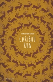 Caribou Run ebook by Richard Kelly Kemick