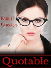 Quotable ebook by Kathy L Wheeler