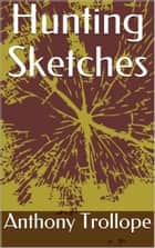 Hunting Sketches eBook by Anthony Trollope