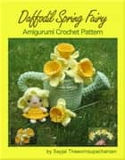 Daffodil Spring Fairy Amigurumi Crochet Pattern ebook by