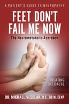 Feet Don't Fail Me Now ebook by Dr. Michael Veselak, D.C. , BCIM, CFMP