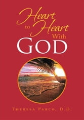Heart to Heart With God ebook by Theresa Parco, D. D
