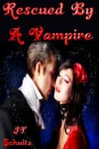 Rescued by a Vampire ebook by JT Schultz