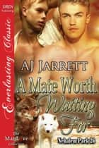 A Mate Worth Waiting For ebook by AJ Jarrett