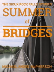 Summer of Bridges - The Sioux Rock Falls Stories ebook by Michael Andre McPherson