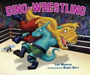 Dino-Wrestling ebook by Lisa  Wheeler,Barry  Gott