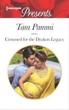 Crowned for the Drakon Legacy ebook by Tara Pammi