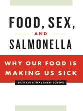 Food, Sex, and Salmonella - Why Our Food Is Making Us Sick ebook by Dr David Waltner-Toews