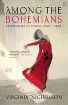 Among the Bohemians - Experiments in Living 1900-1939 ebook by Virginia Nicholson
