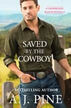Saved by the Cowboy ebook by A.J. Pine