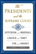 The Presidents and the Supreme Court - What Kind of Nation; Lincoln and Chief Justice Taney; FDR and Chief Justice Hughes ebook by James F. Simon