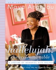Hallelujah! The Welcome Table - A Lifetime of Memories with Recipes ebook by Maya Angelou