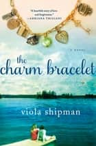 The Charm Bracelet ebook by Viola Shipman
