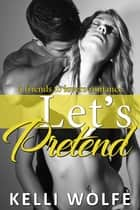 Let's Pretend - A Friends to Lovers Romance ebook by Kelli Wolfe