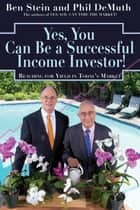 Yes, You Can Be A Successful, Income Investor! ebook by Ben Stein, Phil Demuth