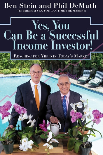 Yes, You Can Be A Successful, Income Investor! ebook by Ben Stein,Phil Demuth