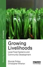 Growing Livelihoods ebook by Rhonda Phillips,Chris Wharton