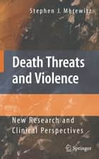 Death Threats and Violence - New Research and Clinical Perspectives ebook by Stephen J. Morewitz