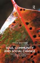 Soul, Community and Social Change - Theorising a Soul Perspective on Community Practice ebook by Peter Westoby
