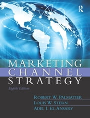 Marketing Channel Strategy ebook by Robert Palmatier,Louis Stern,Adel El-Ansary,Erin Anderson