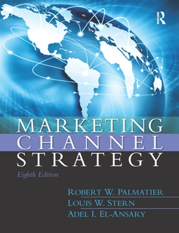 Marketing Channel Strategy ebook by Robert Palmatier,Louis Stern,Adel El-Ansary