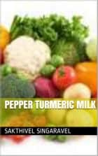 Pepper Turmeric Milk ebook by Sakthivel Singaravel