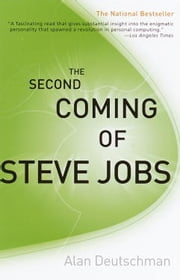 The Second Coming of Steve Jobs ebook by Alan Deutschman