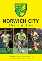 Norwich City The Eighties ebook by Edward Couzens-Lake, Mike Channon