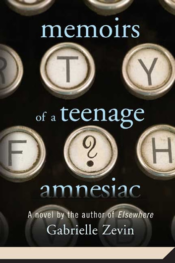 Memoirs of a Teenage Amnesiac - A Novel ebook by Gabrielle Zevin