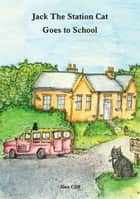 Jack The Station Cat Goes to School ebook by Alan Cliff