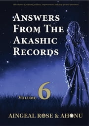 Answers From The Akashic Records Vol 6 - Practical Spirituality for a Changing World ebook by Aingeal Rose O'Grady, Ahonu
