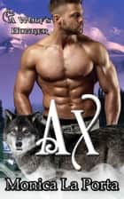 Ax - A Wolf's Hunger Alpha Shifter Romance ebook by Monica La Porta, A K Michaels