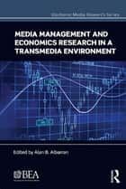 Media Management and Economics Research in a Transmedia Environment ebook by Alan B. Albarran