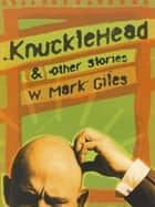 Knucklehead & Other Stories ebook by W. Mark Giles