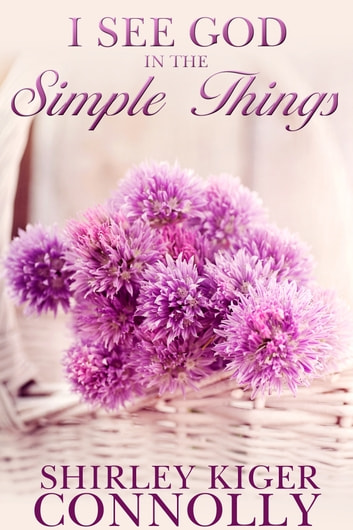 I See God in the Simple Things ebook by Shirley Kiger Connolly