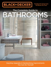 Black & Decker Complete Guide to Bathrooms 5th Edition - Dazzling Upgrades & Hardworking Improvements You Can Do Yourself ebook by Editors of Cool Springs Press