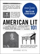 American Lit 101 - From Nathaniel Hawthorne to Harper Lee and Naturalism to Magical Realism, an essential guide to American writers and works ebook by Brianne Keith