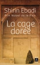 La cage dorée ebook by Shirin Ebadi