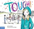 Tough! - A Story about How to Stop Bullying in Schools ebook by Erin Frankel, Paula Heaphy