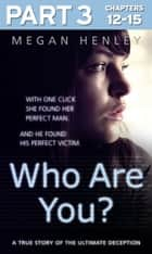 Who Are You?: Part 3 of 3: With one click she found her perfect man. And he found his perfect victim. A true story of the ultimate deception. ebook by Megan Henley, Linda Watson Brown